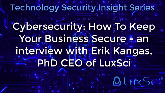 Cybersecurity How To Keep Your Business Secure: An interview with Erik Kangas, PhD CEO of LuxSci