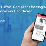 Webinar: How HIPAA-Compliant Messaging Transforms Healthcare